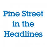 Pine Street in the Headlines